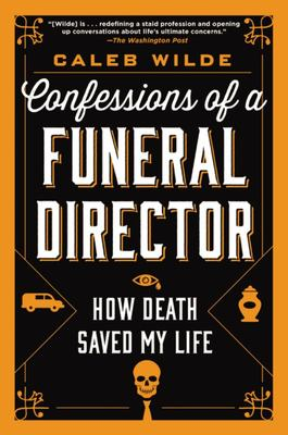 Confessions of a Funeral Director - How the Business of Death Saved My Life