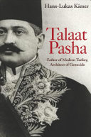 Architect of Genocide Talaat Pasha: Father of Modern Turkey
