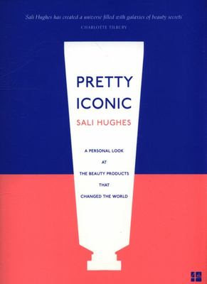 Pretty Iconic - A Personal Look at the Beauty Products That Changed the World