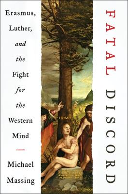 Fatal Discord - Erasmus, Luther, and the Fight for the Western Mind