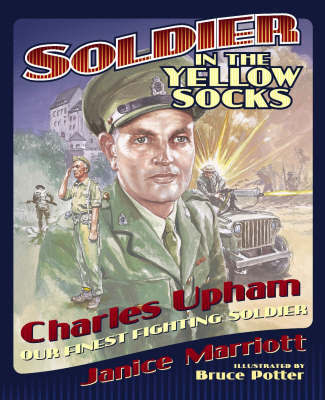 Soldier in the Yellow Socks: Charles Upham (Our Finest Fighting Soldier)