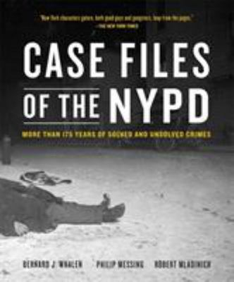 Case Files of the NYPD - More Than 175 Years of Solved and Unsolved Crimes