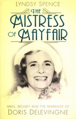The Mistress of Mayfair -Men, Money and the Marriage of Doris Delevingne