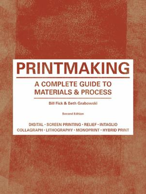 Printmaking  A Complete Guide to Materials & Process 2E