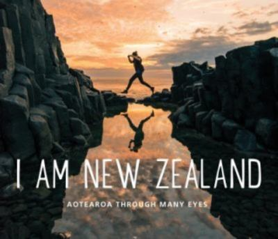 I Am New Zealand: Aotearoa Through Many Eyes
