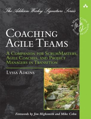 Coaching Agile Teams - A Companion for ScrumMasters, Agile Coaches, and Project Managers in Transition