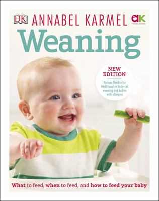 Weaning: What to Feed, When to Feed, and How to Feed Your Baby