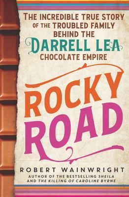 Rocky Road: The Incredible True Story of the Fractured Family Behind the Darrell Lea Chocolate Empire