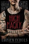High Magick - A Guide to the Spiritual Practices That Saved My Life on Death Row