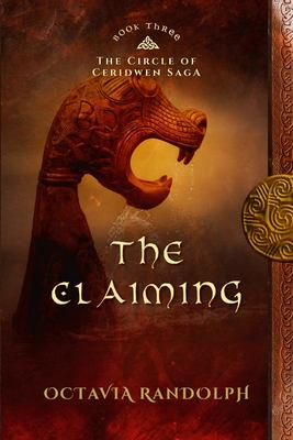 The ClaimingBook Three of the Circle of Ceridwen Saga