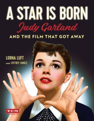 A Star Is Born - Judy Garland and the Film That Got Away