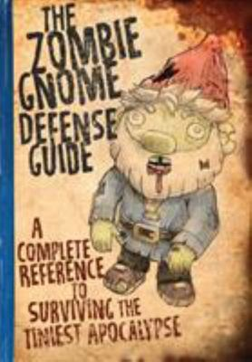 The Zombie Gnome Defense Guide - A Complete Reference to Surviving the Tiniest Apocalypse
