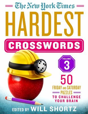 The New York Times Hardest Crosswords Volume 3 - 50 Friday and Saturday Puzzles to Challenge Your Brain