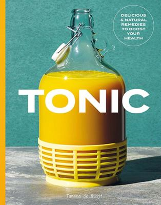 Tonic : Delicious & Natural Remedies to Boost Your Health
