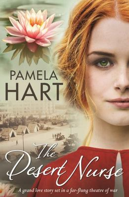 The Desert Nurse - A Grand Love Story Set in a Theatre of War