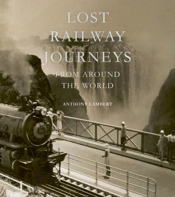 Lost Railway Journeys - A Celebration of the Passenger Journeys That Time Has Erased