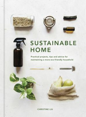 Sustainable Home, The - An Inspirational Guide to Maintaining a Sustainable Household