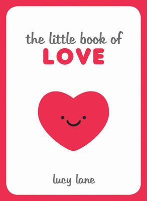 The Little Book of Love - Tips, Techniques and Quotes to Help You Spark Romance