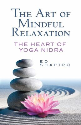 The Art of Mindful Relaxation - The Heart of Yoga Nidra