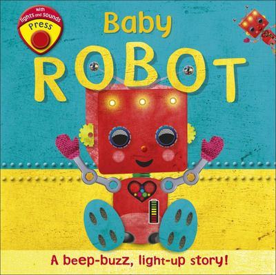 Baby Robot: A Beep-Buzz, Light-Up Story!