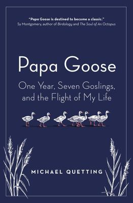 Papa Goose - One Year, Seven Goslings, and the Flight of My Life