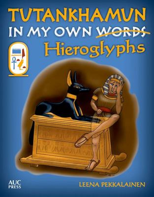 Tutankhamun - In My Own Hieroglyphs