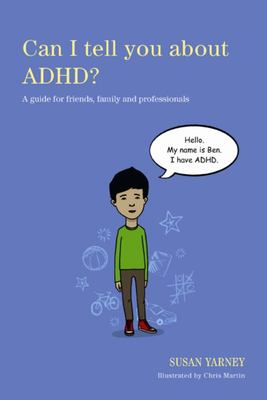 Can I Tell You About ADHD?: A Guide of for Friends, Family and Professionals