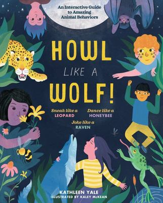 "Howl Like a Wolf![""An Interactive Guide to Amazing Animal Behaviors""]"