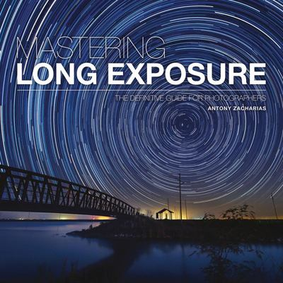Mastering Long Exposure - The Definitive Guide for Photographers