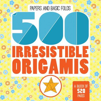 500 Origamis - Irresistible Paper and Basic Folds