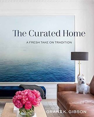 The Curated Home - A Fresh Take on Tradition