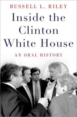 Inside the Clinton White House - An Oral History