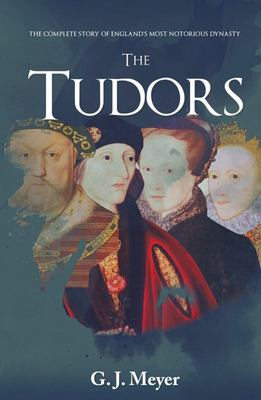The Tudors - The Complete Story of England's Most Notorious Dynasty