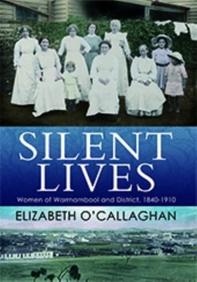 Silent Lives - Women of Warrnambool and District 1840-1910