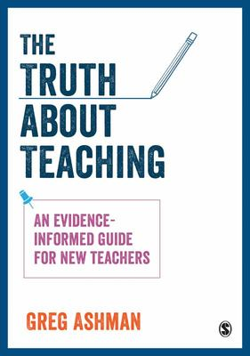 The Truth about Teaching - An Evidence-Informed Guide for New Teachers
