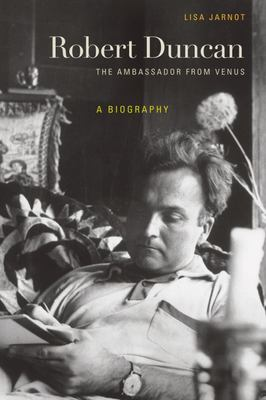 Robert Duncan - The Ambassador from Venus - A Biography