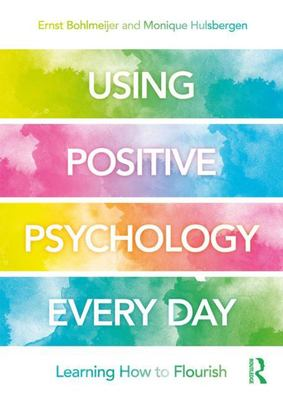 Using Positive Psychology Every Day - Learning How to Flourish