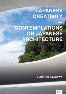 Japanese Creativity: Contemplations on Japanese Architecture