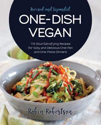 One-Dish Vegan Revised and Expanded Edition - 175 Soul-Satisfying Recipes for Easy and Delicious One-Pan and One-Plate Dinners