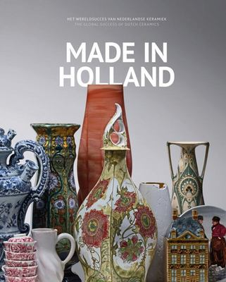 Made in Holland - The Global Success of Dutch Ceramics