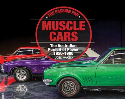 The Passion for Muscle Cars: the Australian Pursuit of Power 1950-1980