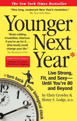 Younger Next Year : Live Strong Fit and Sexy... Until You're 80 and Beyond