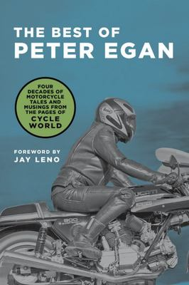 The Best of Peter Egan - Four Decades of Motorcycle Tales and Musings from the Pages of Cycle World