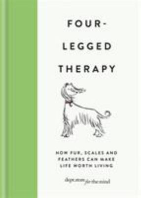 Four-legged Therapy How Fur, scales and feathers Can Make Life Worth Living