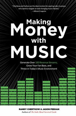 Making Money with Music - How to Generate Revenue, Grow Your Fan Base, and Thrive in Today's Music Environment