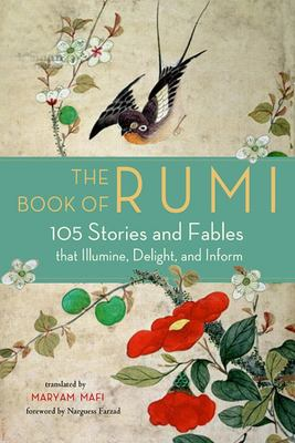 The Book of Rumi - 105 Stories and Fables That Illumine, Delight, and Inform