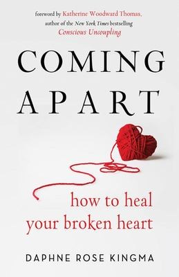 Coming Apart: How to Heal Your Broken Heart