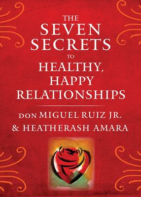 Seven Secrets to Healthy Happy Relations