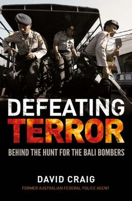 Defeating Terror: Behind the Hunt for the Bali Bombers