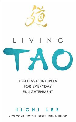 Living Tao : Timeless Principles for Everyday Enlightenment
